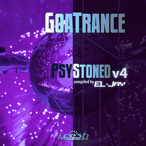 GoaTrance PsyStoned: Compiled by EL-Jay, Vol. 4 (Album Mix Version) by Various Artists