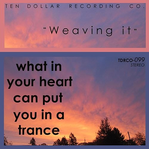 Weaving It di What in Your Heart Can Put You in a Trance