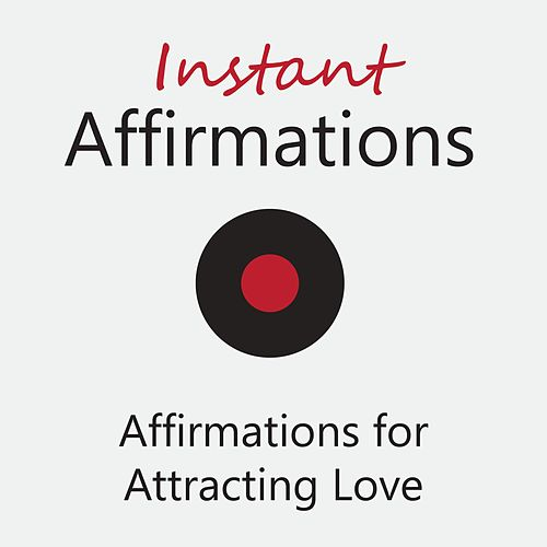 Affirmations for Attracting Love de Instant Affirmations