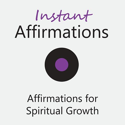 Affirmations for Spiritual Growth de Instant Affirmations