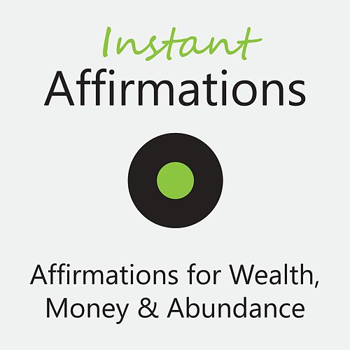 Affirmations for Wealth, Money and Abundance de Instant Affirmations