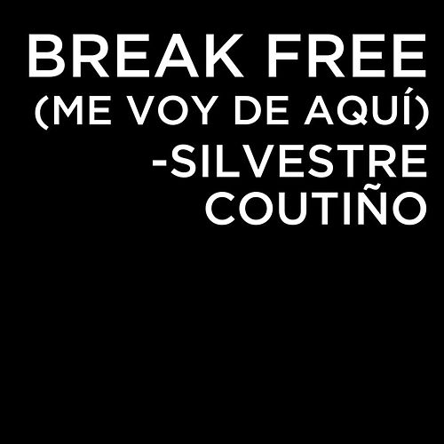 Break Free (Me Voy de Aquí) von Silvestre Coutiño