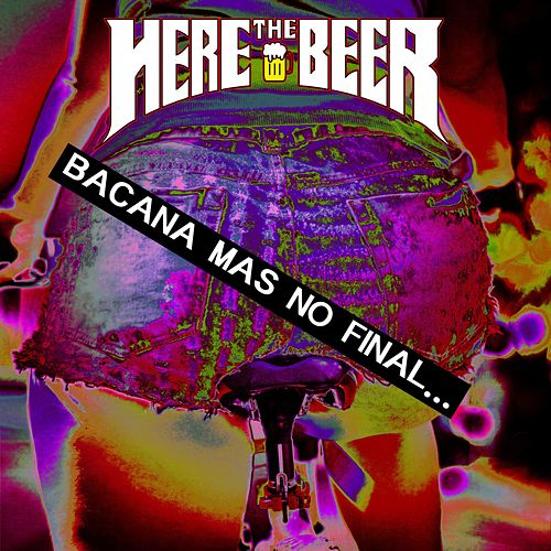 Bacana Mas No Final... by Here the Beer
