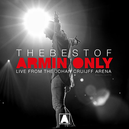 The Best Of Armin Only (Live at the Johan Cruijff ArenA - Amsterdam, The Netherlands) [Highlights] van Various Artists
