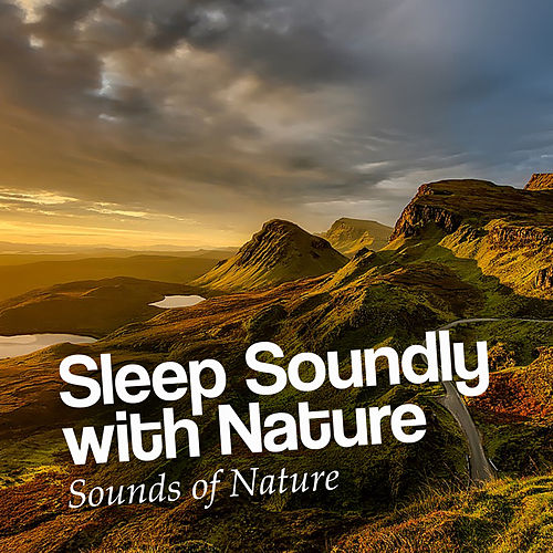 Sleep Soundly with Nature by Sounds Of Nature