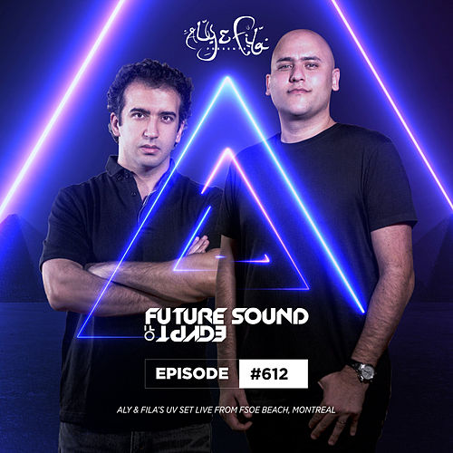 FSOE 612 - Future Sound Of Egypt Episode 612 (Live At FSOE Beach Montreal) - Single by Aly & Fila
