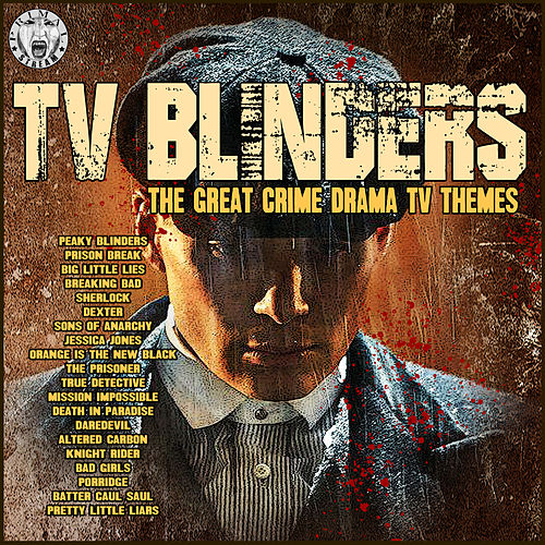 TV Blinders - The Great Crime Drama TV Themes by TV Themes