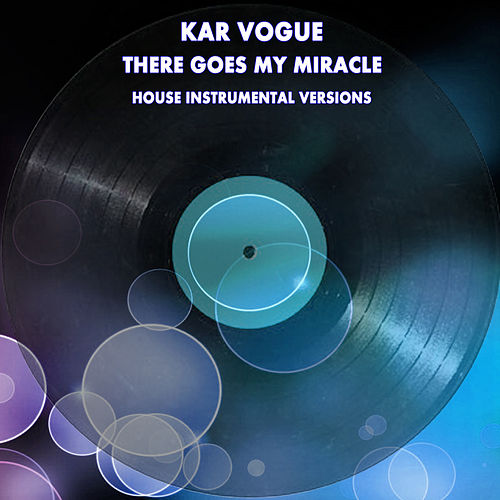 There Goes My Miracle (Special House Instrumental Versions) by Kar Vogue