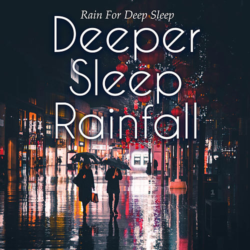 Deeper Sleep Rainfall by Rain for Deep Sleep (1)