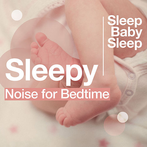 Sleepy Noise for Bedtime by Baby Sleep Sleep