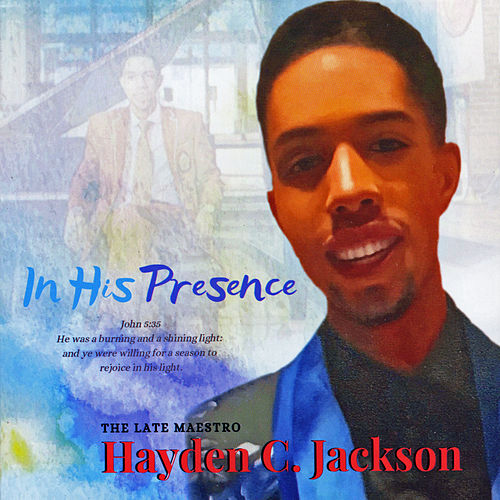 In His Presence by Hayden C. Jackson