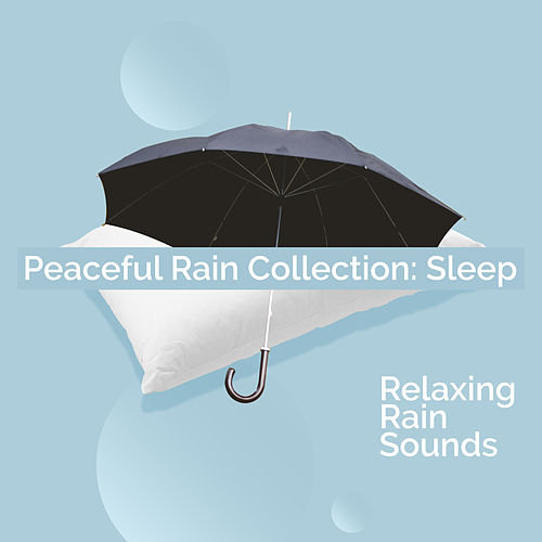 Peaceful Rain Collection: Sleep by Relaxing Rain Sounds