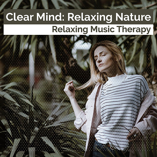 Clear Mind: Relaxing Nature by Relaxing Music Therapy