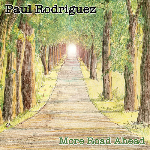 More Road Ahead by Paul Rodriguez