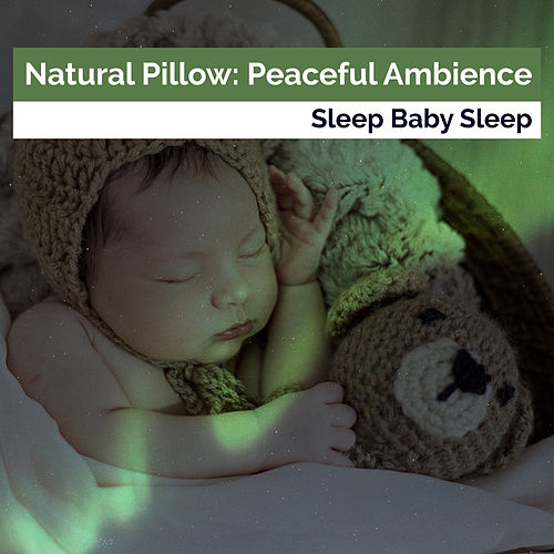 Natural Pillow: Peaceful Ambience by Baby Sleep Sleep