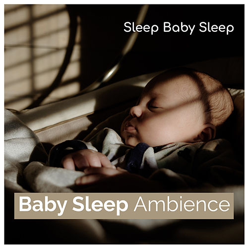 Baby Sleep Ambience by Baby Sleep Sleep