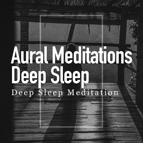 Aural Meditations: Deep Sleep by Deep Sleep Meditation