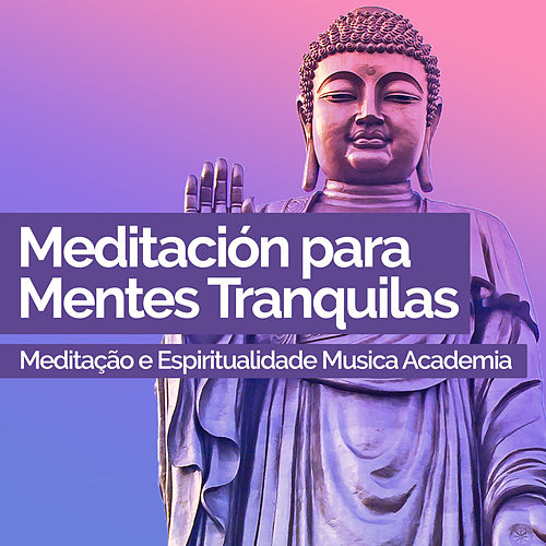 Meditación para Mentes Tranquilas de Meditação e Espiritualidade Musica Academia