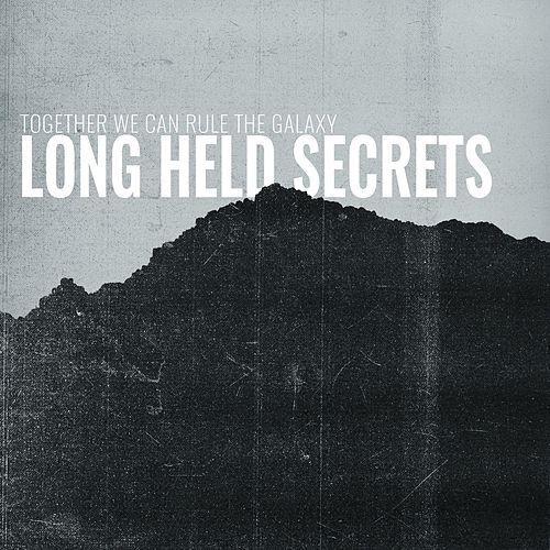 Long Held Secrets by Together We Can Rule the Galaxy
