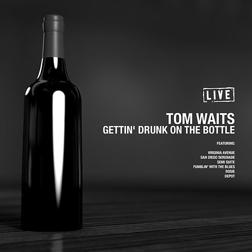 Gettin' Drunk On the Bottle (Live) de Tom Waits