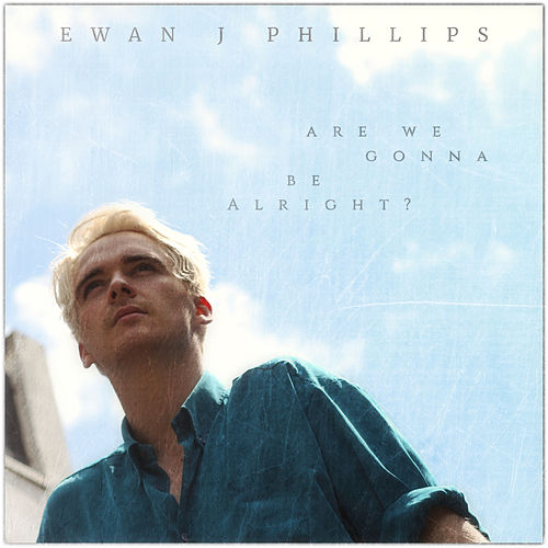 Are We Gonna Be Alright? by Ewan J Phillips