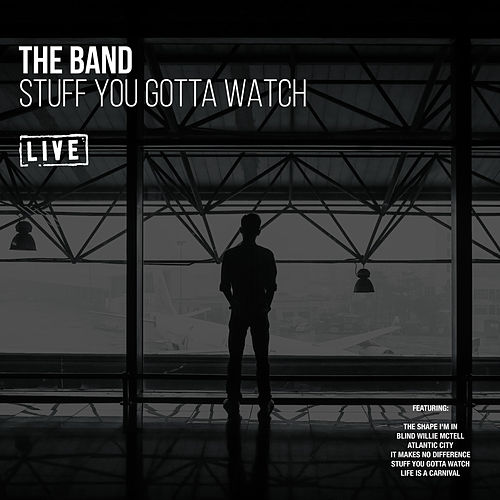 Stuff You Gotta Watch (Live) von The Band