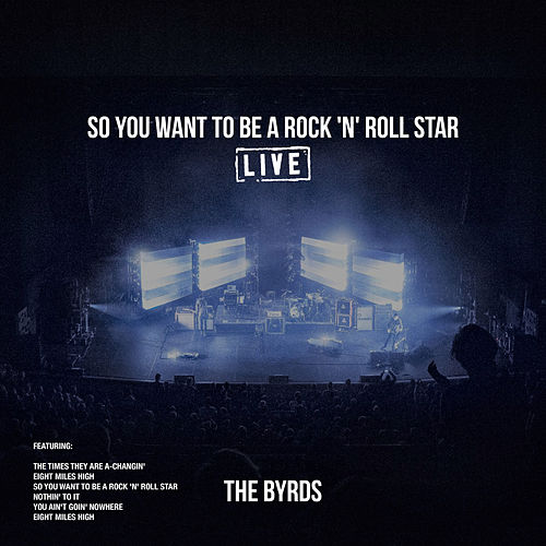 So You Want To Be A Rock 'n' Roll Star (Live) von The Byrds