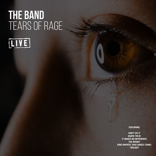 Tears of Rage (Live) by The Band