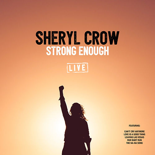 Strong Enough (Live) by Sheryl Crow