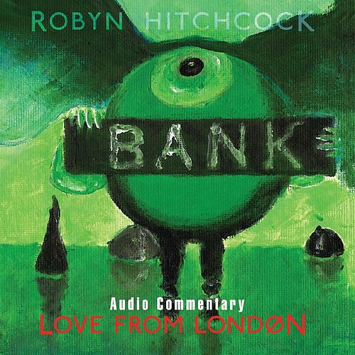 Love From London (Commentary Version) by Robyn Hitchcock