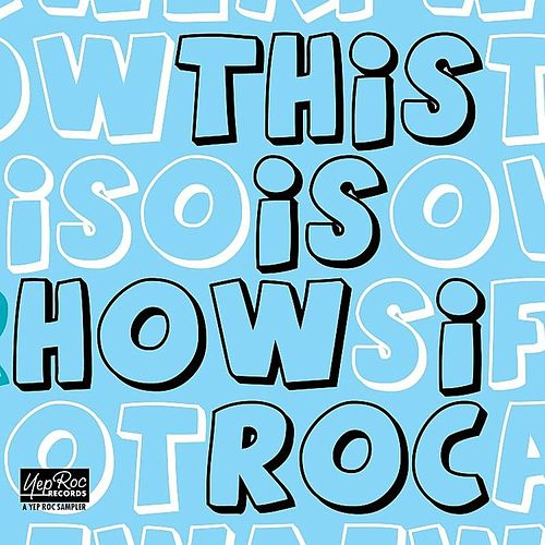 This Is How I Roc: A 2009 Yep Roc Records Label Sampler by Various Artists