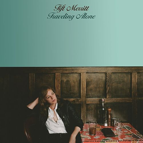 Traveling Alone (Bonus Track Version) by Tift Merritt