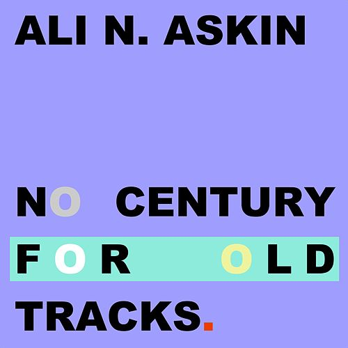 No Century for Old Tracks by Ali N. Askin
