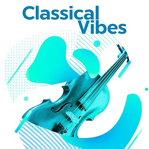 Classical Vibes by Various Artists