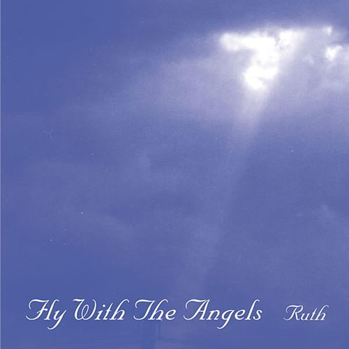 Fly with the Angels by Ruth
