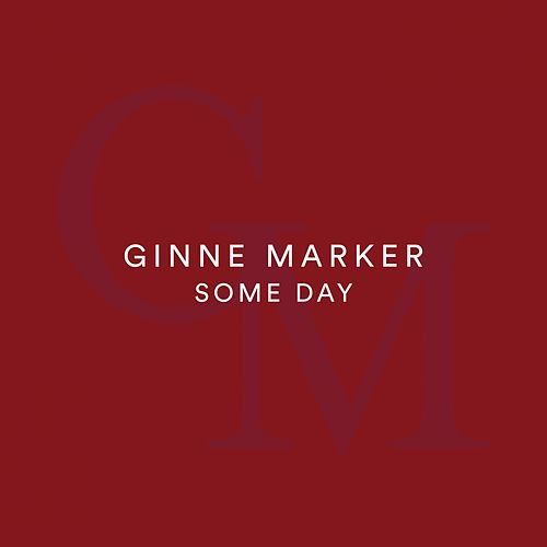Some Day by Ginne Marker