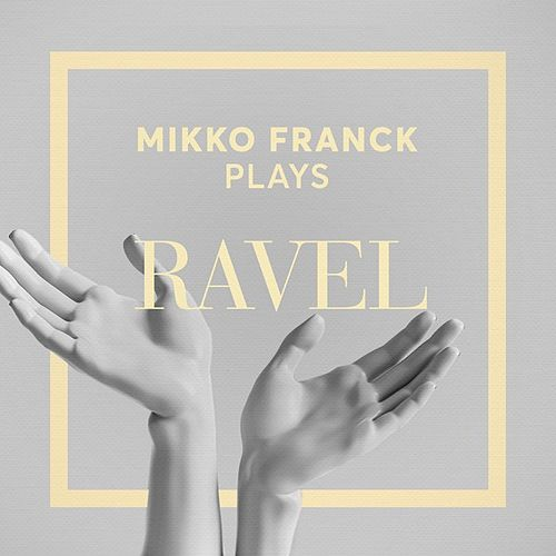 Mikko Franck Plays Ravel by Mikko Franck