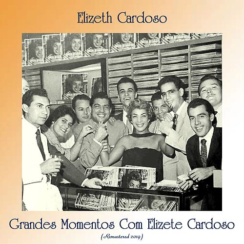 Grandes Momentos Com Elizete Cardoso (Remastered 2019) von Elizeth Cardoso