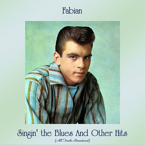 Singin' the Blues And Other Hits (All Tracks Remastered) de Fabian