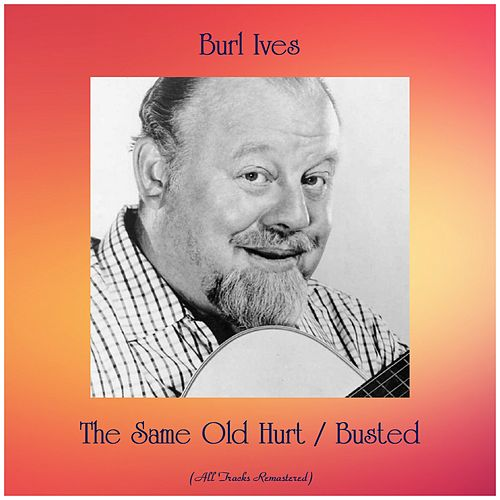 The Same Old Hurt / Busted (All Tracks Remastered) de Burl Ives