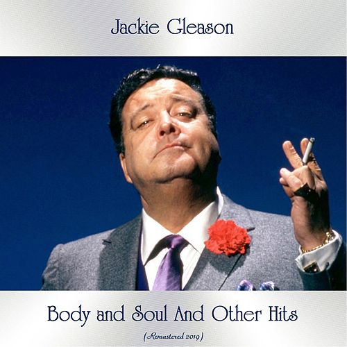 Body and Soul And Other Hits (All Tracks Remastered) by Jackie Gleason