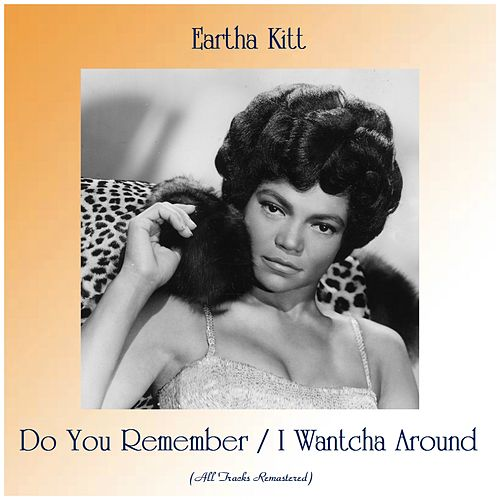 Do You Remember / I Wantcha Around (All Tracks Remastered) de Eartha Kitt