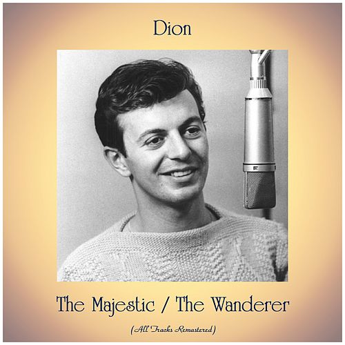The Majestic / The Wanderer (All Tracks Remastered) by Dion