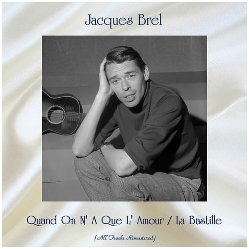 Quand On N' A Que L' Amour / La Bastille (All Tracks Remastered) von Jacques Brel