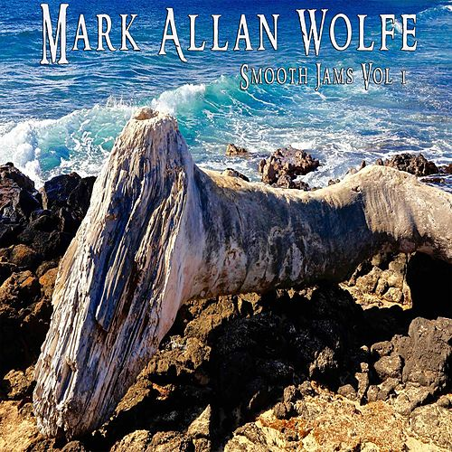 Smooth Jams, Vol. 1 by Mark Allan Wolfe