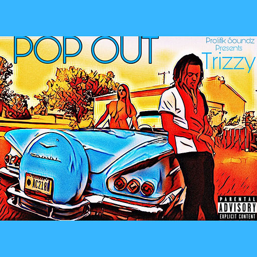 Pop out by Trizzy