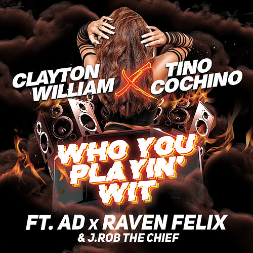 Who You Playin' Wit (feat. AD, Raven Felix & J.Rob the Chief) by Clayton William