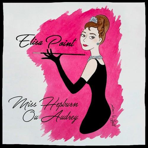 Miss Hepburn ou Audrey by Elisa Point