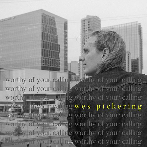 Worthy of Your Calling by Wes Pickering