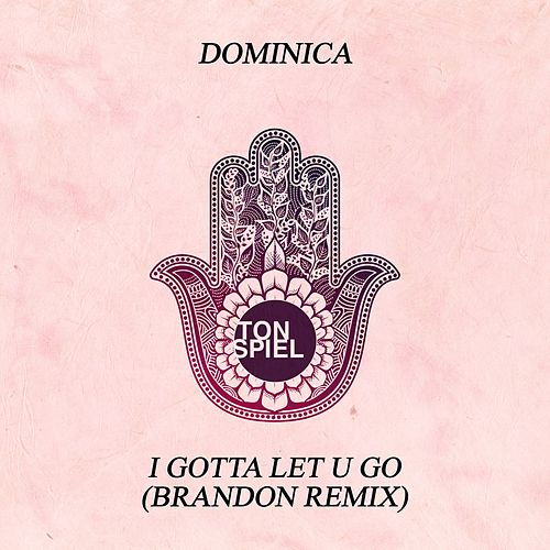 I Gotta Let U Go (BRANDON Remix) von Dominica